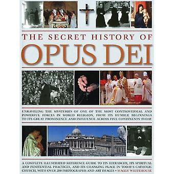 The Secret History of Opus Dei: Exploring the mysteries of one of the most powerful and secr...