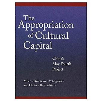 The Appropriation of Cultural Capital: China's May Fourth Project (Harvard� East Asian Monographs)