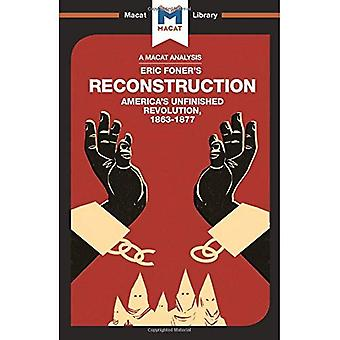 Reconstruction: America's Unfinished Revolution 1863 - 1877 (The Macat Library)