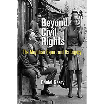 Beyond Civil Rights - The Moynihan Report and its Legacy by Daniel Gea
