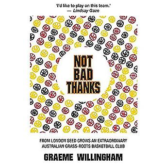 Not Bad Thanks: The engaing tale of an extraordinary Australian grass-roots basketball club's culture.