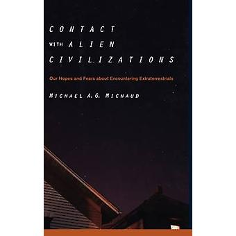 Contact with Alien Civilizations Our Hopes and Fears about Encountering Extraterrestrials by Michaud & Michael A. G.