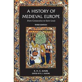 A History of Medieval Europe From Constantine to Saint Louis by Davis & R. H. C.