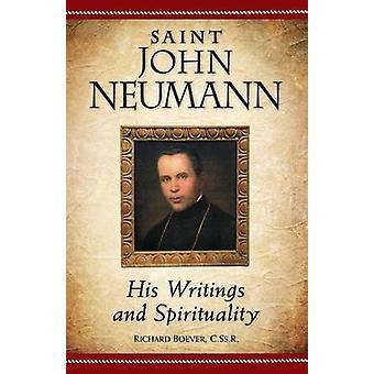 Saint John Neumann His Writings and Spirituality by Boever & Richard A.