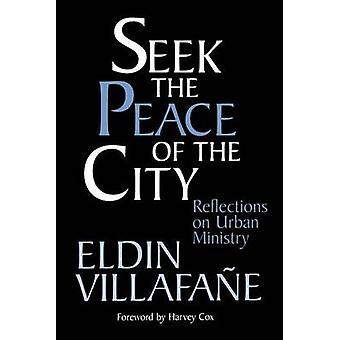 Seek the Peace of the City Reflections on Urban Ministry by Villafane & Eldin