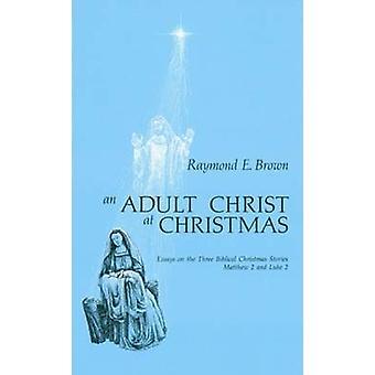 Adult Kristus vid jul essäer om de tre bibliska julen berättelser Matthew 2 och Luke 2 av Brown & Raymond Edward