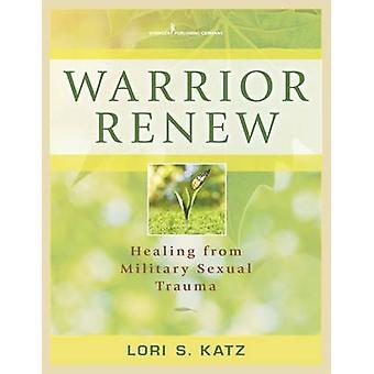 Warrior Renew Healing from Military Sexual Trauma by Katz & Lori S.