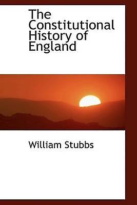 The Constitutional History of England by Stubbs & William
