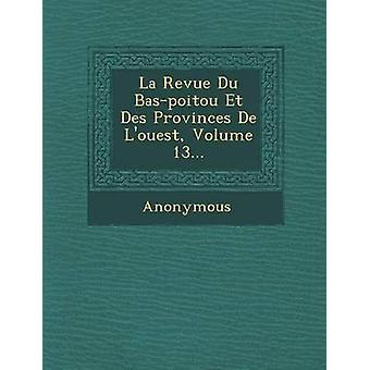La Revue Du Baspoitou Et Des Provinces De Louest Volume 13... by Anonymous