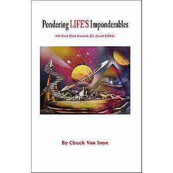 Pondering Lifes Imponderables by Van Soye & Chuck
