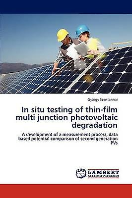 In Situ Testing of ThinFilm Multi Junction Photovoltaic Degradation by Szentannai & Gy Rgy
