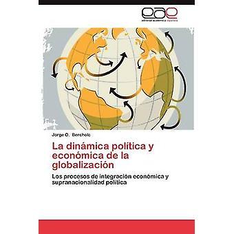 La Dinamica Politica y Economica de La Globalizacion by Bercholc & Jorge O.