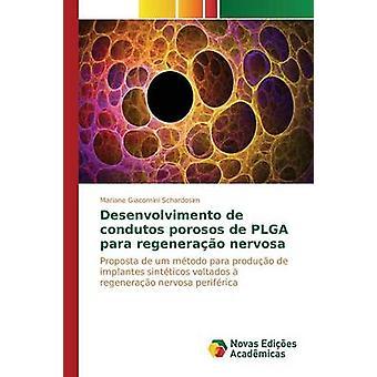 Desenvolvimento de condutos porosos de PLGA para regenerao nervosa by Giacomini Schardosim Mariane