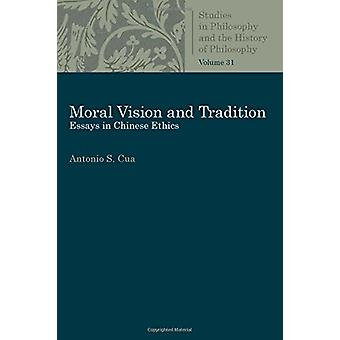 Moral Vision and Tradition - Essays in Chinese Ethics by Antonio S. Cu