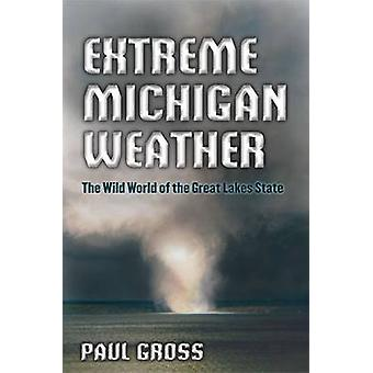 Extreme Michigan Weather - The Wild World of the Great Lakes State by