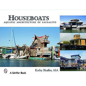 Houseboats - Aquatic Architecture of Sausalito by Kathy Shaffer - 9780