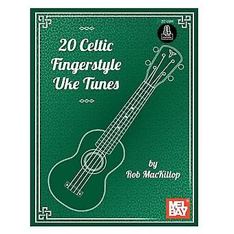 20 Celtic Fingerstyle Uke Tunes by Rob MacKillop - 9780786687817 Book