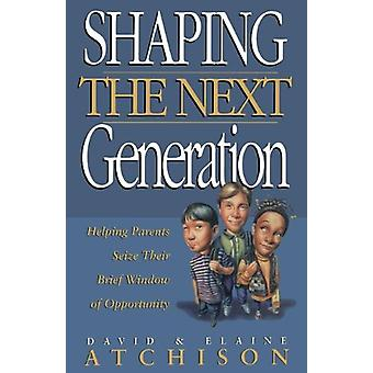 Shaping the Next Generation - Helping Parents Seize Their Brief Window