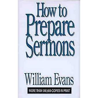 How to Prepare Sermons by William Evans - 9780802437259 Book
