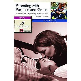 Parenting with Purpose and Grace - Wisdom for Responding to Your Child