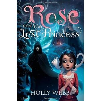 Rose and the Lost Princess by Holly Webb - 9781402285844 Book