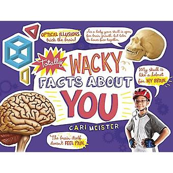 Totally Wacky Facts About You by Cari Meister - 9781491483763 Book