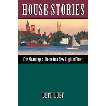 House Stories - The Meanings of Home in a New England Town by Assistan