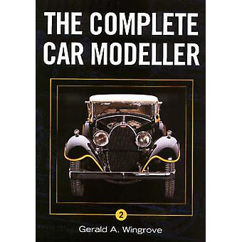 Complete Car Modeller by Gerald A. Wingrove - 9781861267504 Book