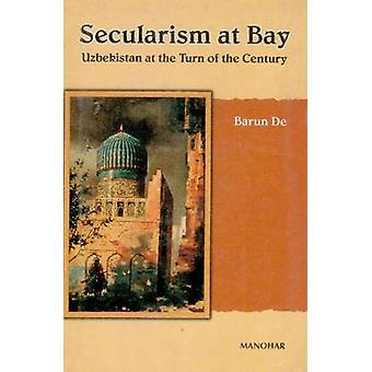 Secularism at Bay - Uzbekistan at the Turn of the Century by Barun De