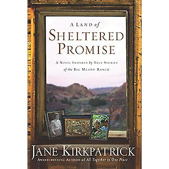 A Land of Sheltered Promises - A Novel Inspired by True Stories by A L