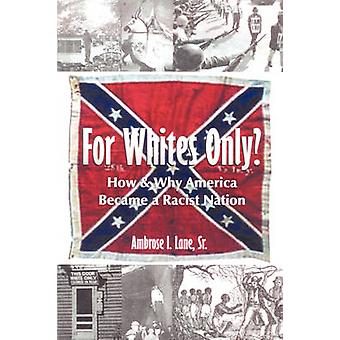 For Whites Only How and Why America Became a Racist Nation Second Edition by Lane & Sr. & Ambrose I.