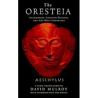 The Oresteia - Agamemnon - Libation Bearers - and The Holy Goddesses b