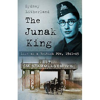 The Junak King - Life as a British POW - 1941-45 by Sydney Litherland