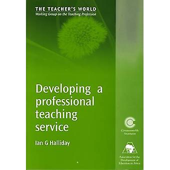 Developing a Professional Teaching Service by Ian G. Halliday - 97808
