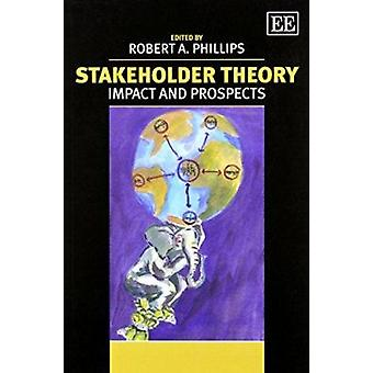Stakeholder Theory - Impact and Prospects by Robert A. Phillips - 9780