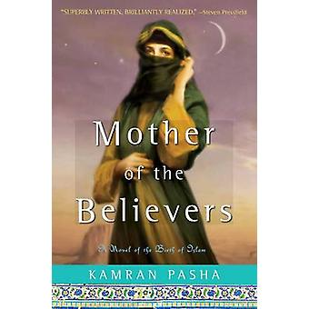 Mother of the Believers - A Novel of the Birth of Islam by Kamran Pash
