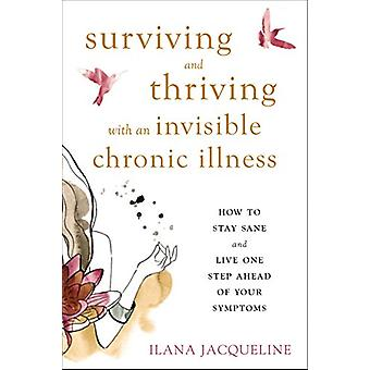 Surviving and Thriving with an Invisible Chronic Illness - How to Stay