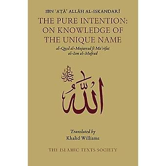 The Pure Intention - On Knowledge of the Unique Name by Ibn Ata Allah