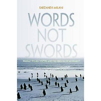 Words - Not Swords - Iranian Women Writers and the Freedom of Movement