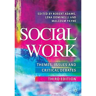 Social Work - Themes - Issues and Critical Debates by Robert Adams - L