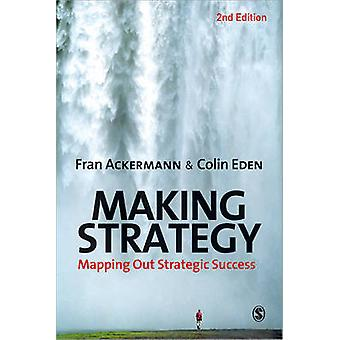 Making Strategy - Mapping Out Strategic Success (2nd Revised edition)