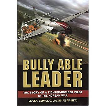 Bully Able Leader: A Fighter-Bomber Pilot in the Korean War
