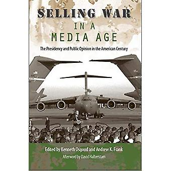 Sälja krig i en Media ålder: ordförandeskapet och allmänna opinionen i det amerikanska århundradet