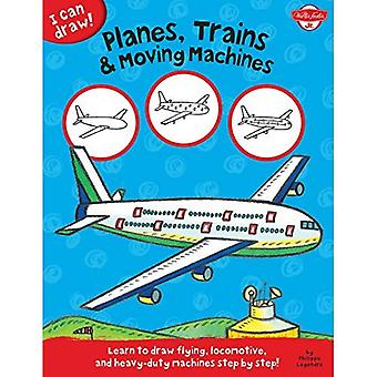 I Can Draw Planes, Trains & Moving Machines: Learn to draw flying, locomotive, and heavy-duty machines step by...