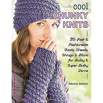 Cool Chunky Knits: 26 Fast� & Fashionable Cowls, Shawls, Shrugs & More for Bulky & Super Bulky Yarns