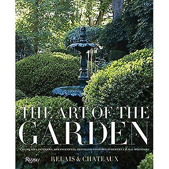 The Art of the Garden: Landscapes, Interiors, Floral Arrangements, And Recipes Inspired by Horticultural Splendors