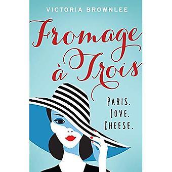 Fromage A Trois: Paris. Liebe. Käse.