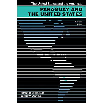 Paraguay and the United States - Distant Allies by Frank O. Mora - Jer