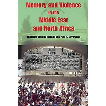 Memory and Violence in the Middle East and North Africa by Makdisi & Ussama