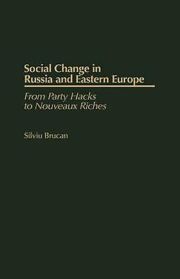 Social Change in Russia and Eastern Europe From Party Hacks to Nouveaux Riches by Brucan & Silviu